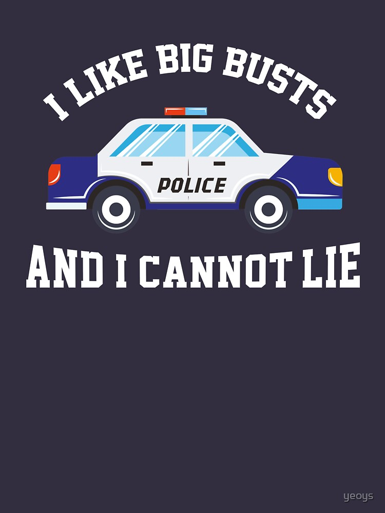 I Like Big Busts And I Cannot Lie - Funny Police Pun Gift by yeoys