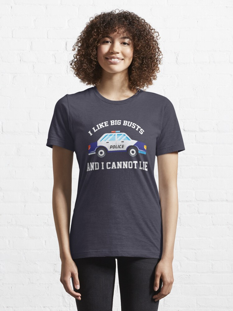 Alternate view of I Like Big Busts And I Cannot Lie - Funny Police Pun Gift Essential T-Shirt
