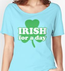 St. Patrick's day: Irish for a day Women's Relaxed Fit T-Shirt