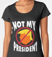 Trump Not My President Women's Premium T-Shirt