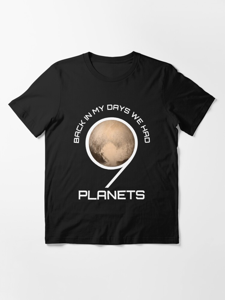 Alternate view of Back In My Day We Had Nine Planets - Astronomy And Space Gift Essential T-Shirt