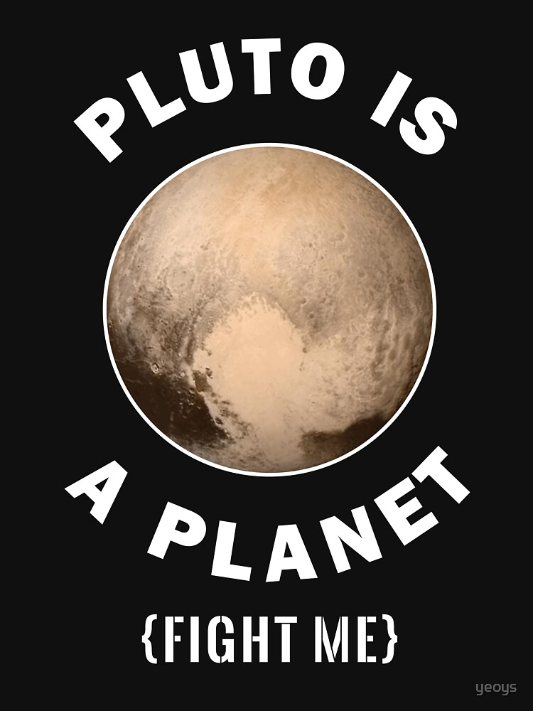 Pluto Is A Planet Fight Me - Astronomy And Space Gift von yeoys