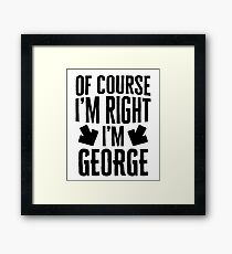 I'm Right I'm George Sticker & T-Shirt - Gift For George Framed Print