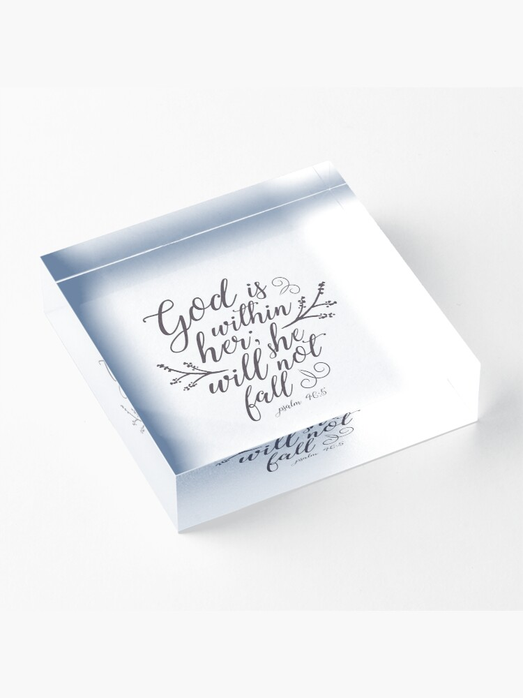 Alternate view of God is within her, She will not fall - Psalm 46:5 Acrylic Block