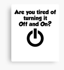 Are you tired of turning it on and off? Canvas Print