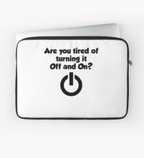 Are you tired of turning it on and off? Laptop Sleeve
