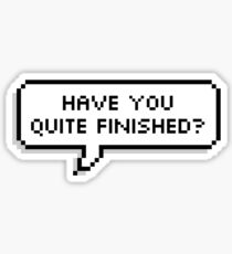 HAVE YOU QUITE FINISHED? Sticker
