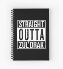 Straight outta Zuldrak Spiral Notebook