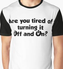Are you tired of turning it on and off? Graphic T-Shirt