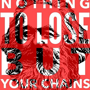 Nothing to lose but your chains by mike11209