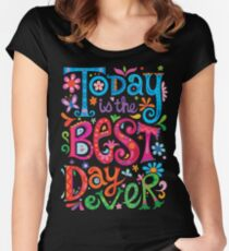 Heute ist der beste Tag aller Zeiten! Tailliertes Rundhals-Shirt