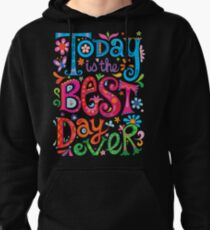 Today is the best day ever! Pullover Hoodie