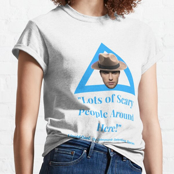 """Liquid Cool """"Scary People Here"""" Classic T-Shirt"""