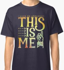 This Is Me (I make no apologies) Classic T-Shirt
