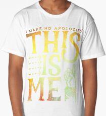 This Is Me (I make no apologies) Long T-Shirt