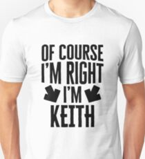 I'm Right I'm Keith Sticker & T-Shirt - Gift For Keith Unisex T-Shirt