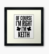 I'm Right I'm Keith Sticker & T-Shirt - Gift For Keith Framed Print