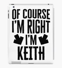 I'm Right I'm Keith Sticker & T-Shirt - Gift For Keith iPad-Hülle & Klebefolie