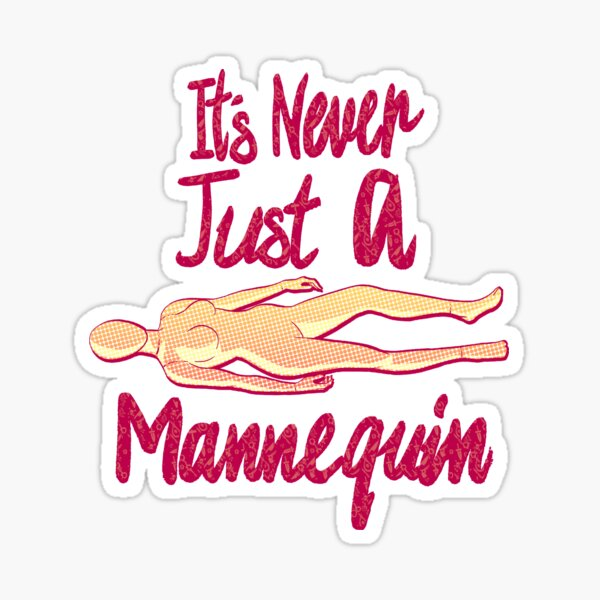It's Never Just A Mannequin Sticker
