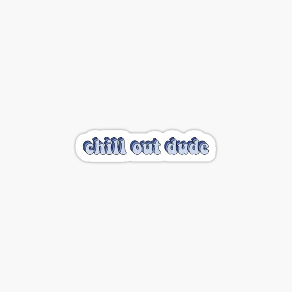 chill out dude Sticker