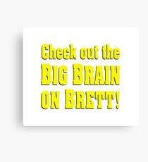 Big Brain on Brett Canvas Print