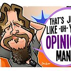 Your Opinion, Man by binarygod