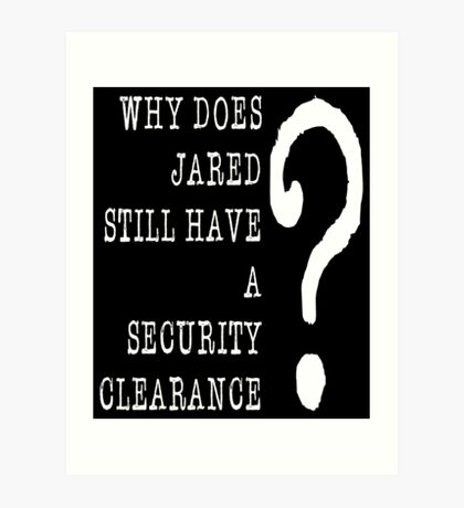Jared Security Clearance Art Print