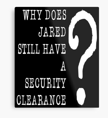 Jared Security Clearance Metal Print