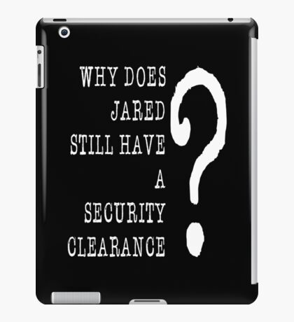 Jared Security Clearance iPad Case/Skin
