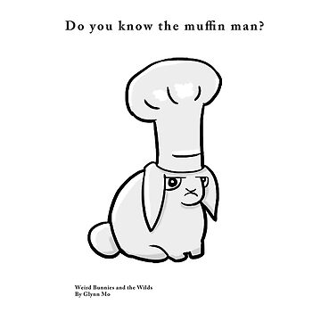 Muffin man by WeirdBunnies