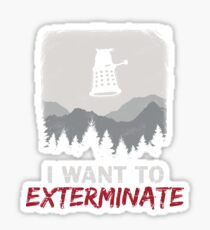 I want to EXTERMINATE Sticker