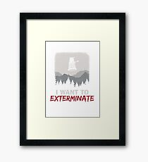 I want to EXTERMINATE Framed Print