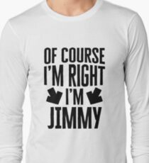 I'm Right I'm Jimmy Sticker & T-Shirt - Gift For Jimmy Long Sleeve T-Shirt
