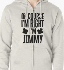 I'm Right I'm Jimmy Sticker & T-Shirt - Gift For Jimmy Zipped Hoodie