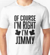 I'm Right I'm Jimmy Sticker & T-Shirt - Gift For Jimmy Unisex T-Shirt