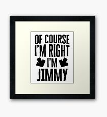 I'm Right I'm Jimmy Sticker & T-Shirt - Gift For Jimmy Framed Print