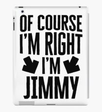 I'm Right I'm Jimmy Sticker & T-Shirt - Gift For Jimmy iPad Case/Skin
