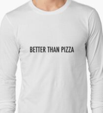 Better Than Pizza Long Sleeve T-Shirt