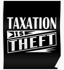 Taxation Is Theft Libertarian Anarchist Poster