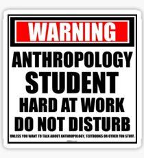 Warning Anthropology Student Hard At Work Do Not Disturb Sticker