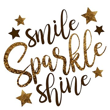 Smile Sparkle Shine by LaFranceDesigns