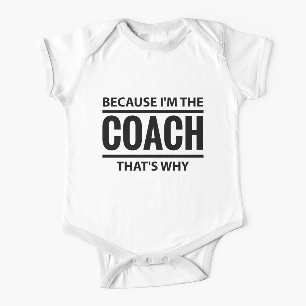 Because I'm The Coach That's Why Sport Trainer T-Shirt Baby One-Piece