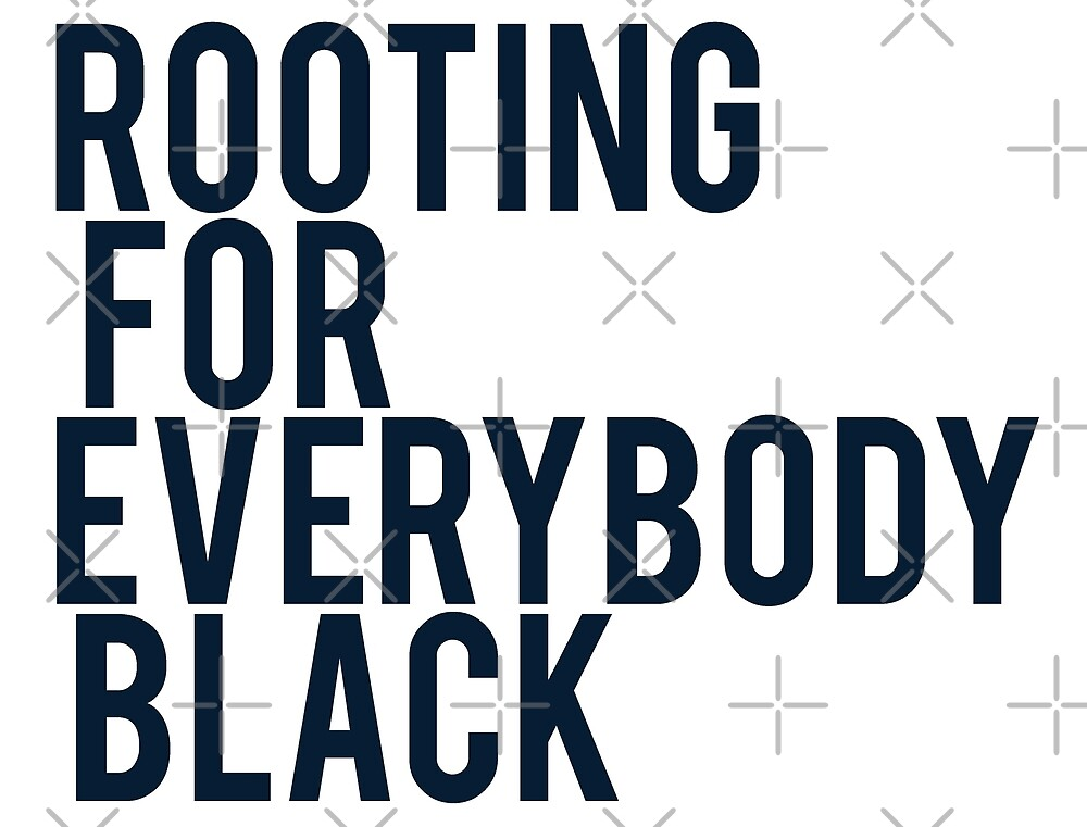ROOTING FOR EVERYBODY BLACK | ISSA RAE by queendeebs