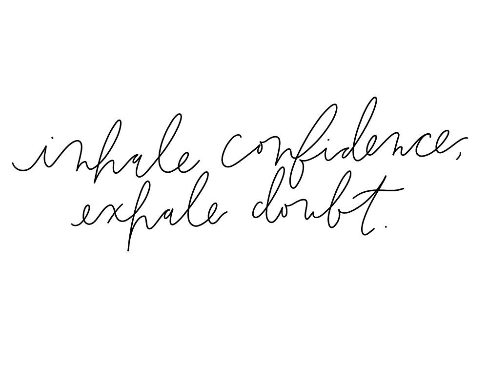 inhale confidence, exhale doubt. by emadams