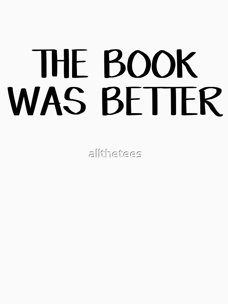 The book was better by allthetees