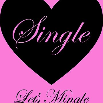 Single! Let's Mingle! by MDBMerch