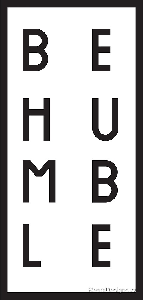 Be humble, by ReemDesigns xx