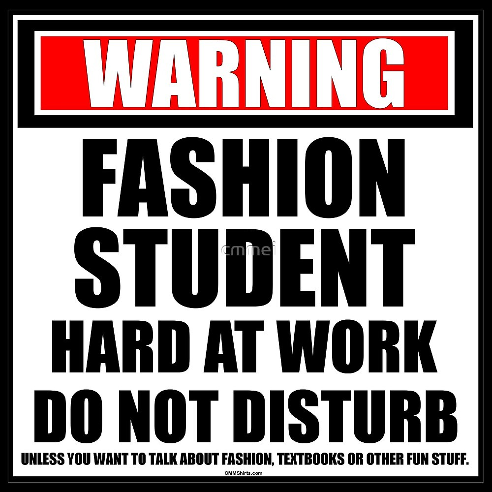 Warning Fashion Student Hard At Work Do Not Disturb by cmmei