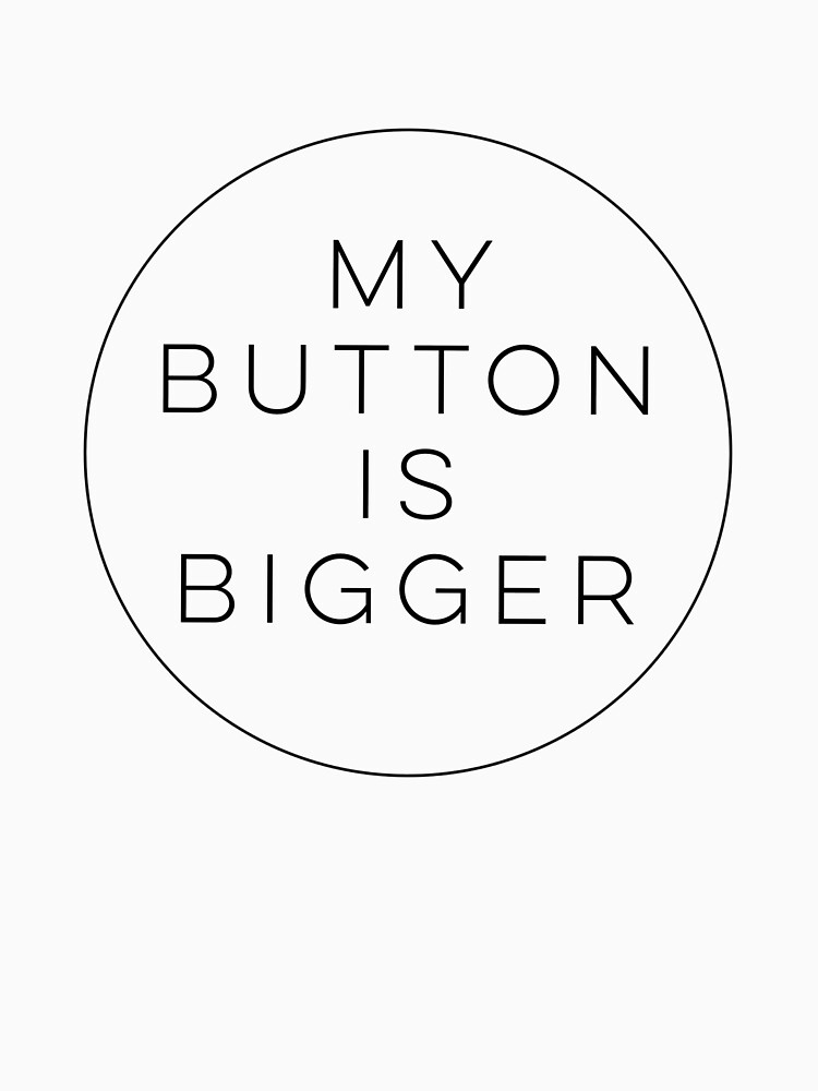 My Button Is Bigger by dotandink