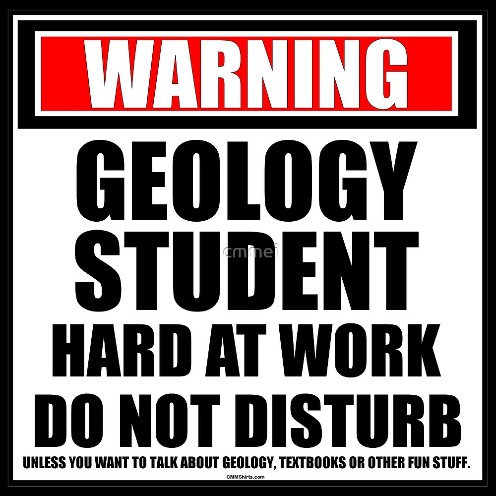 Warning Geology Student Hard At Work Do Not Disturb by cmmei